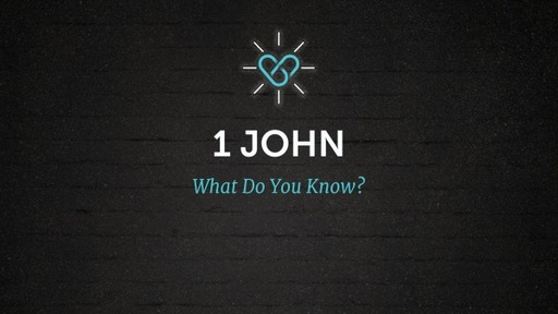 1 John: What Do You Know?