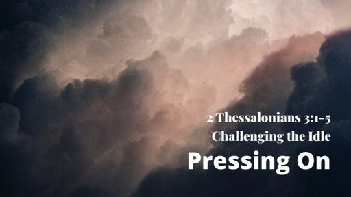 2 Thessalonians 3:1-5 / Pressing On