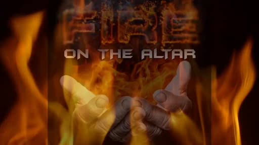 2021.07.20 PM  FIRE ON THE ALTAR