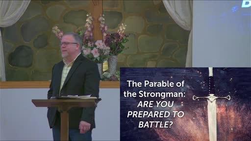 8-1-21 - Parables Of Jesus - Wk10- The Strong Man Luke 11 V14-26