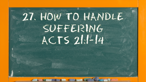 31 l The Action of the Church: How to Handle Suffering l Acts 21:1-14 l 08-01-21