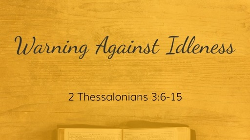 2 Thessalonians 3:6-15 / Warning Against Idleness