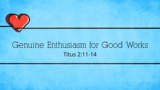 Genuine Enthusiasm for Good Works
