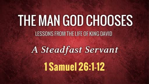The Man God Chooses: A Steadfast Servant