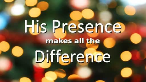 His Presence Makes All the Difference