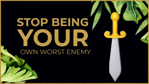 Stop Being Your Own Worst Enemy