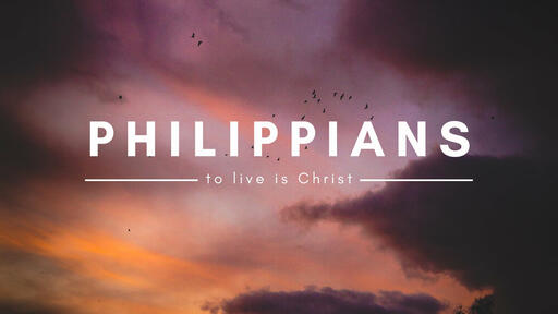 Philippians - To Live is Christ