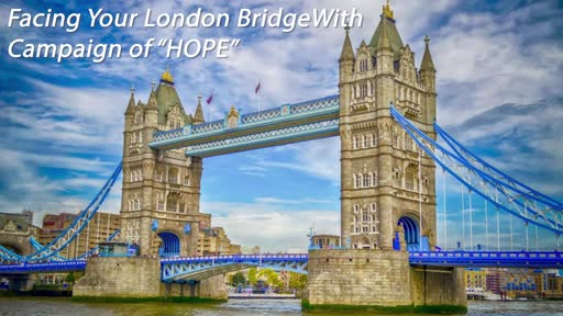 Facing Your London Bridge With A Campaign Of Hope
