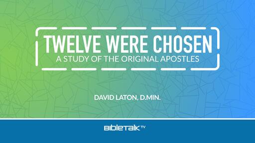 Twelve Were Chosen: A Study of the Original Apostles