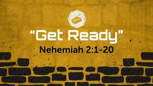 """Get Ready""Nehemiah 2:1-20"