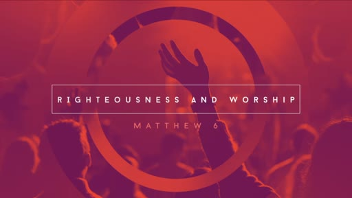 Righteousness and Worship (Video)