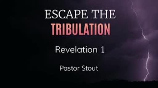 Escape The Tribulation -  Revelation 1:17-20