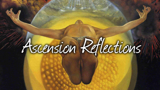 Ascension Reflections