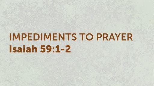 IMPEDIMENTS TO PRAYER