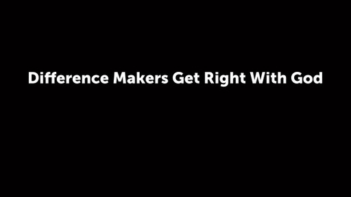 Difference Makers Get Right With God