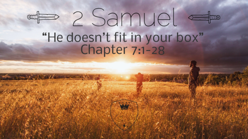 """2 Samuel 7:1-28 """"He doesn't fit in your box"""""""
