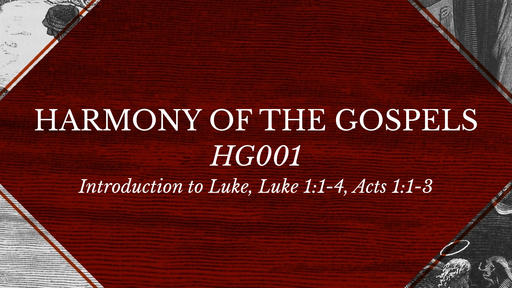 HG001. Introduction to Luke, Luke 1:1-4, Acts 1:1-3: Luke's introduction