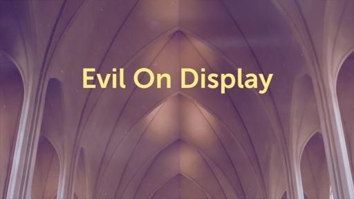 Evil On Display