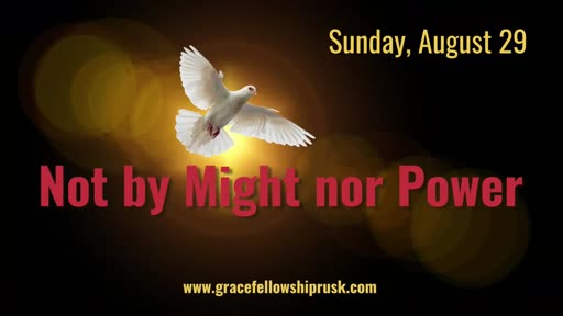 2021.08.29 AM Not by Might nor Power (Pastor E. Keith Hassell)