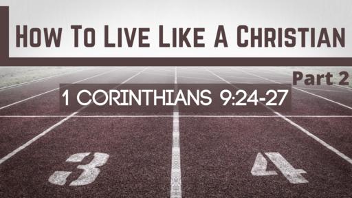 How To Live Like A Christian (part 2)