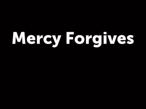 Mercy Forgives