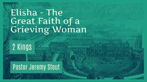 Elisha - The Great Faith Of A Great Woman 2 Kings 4:8–37