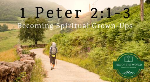1 Peter 2:1-3   Becoming Spiritual Grown-Ups
