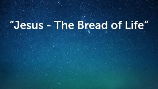 Jesus - The Bread of Life