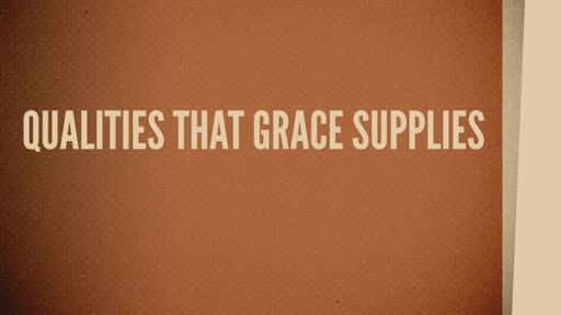 Qualities that Grace Supplies (2)