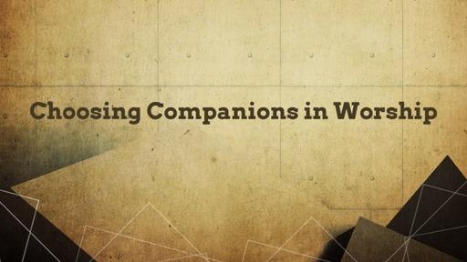 Choosing Companions in Worship