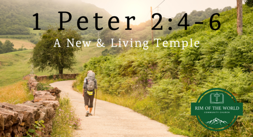 1 Peter 2:4-6   A New & Living Temple