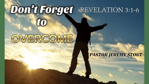 Don't Forget To Overcome - Revelation 3:1-6