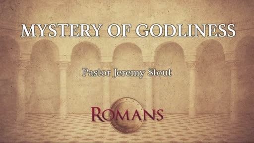 Mystery Of Godliness - Romans 16:25