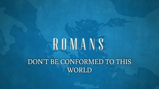DON'T BE CONFORMED TO THIS WORLD (Romans 12:2)