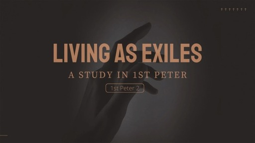 Living As Exiles - A study of 1st Peter, Week 2