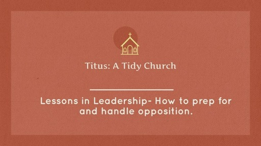 Lessons in Leadership: How to Prep for and Handle Opposition - Titus