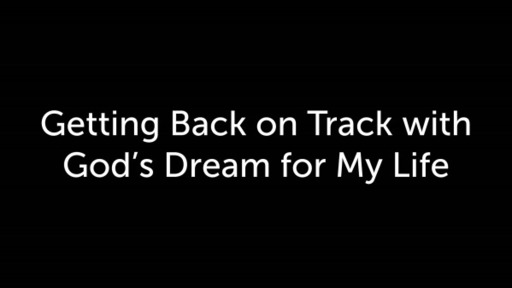 Getting Back on Track with God's Dream for My Life