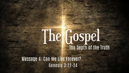 The Gospel: Can We Live Forever?
