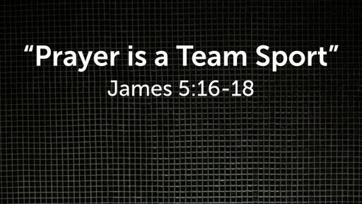 """""""Prayer is a Team Sport"""""""
