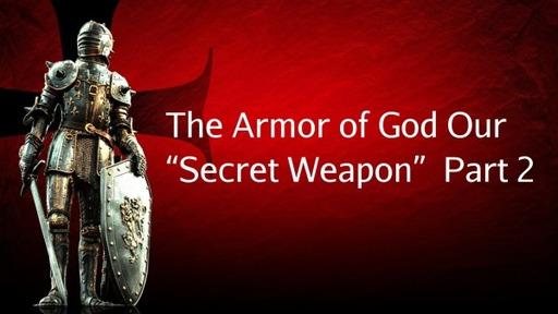 The Armor of God - Our Secret Weapon - Part 2