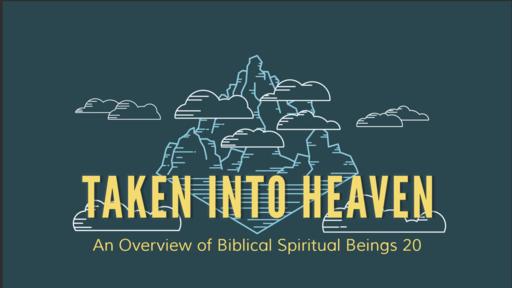 Taken Intro Heaven- Overview of Biblical Spiritual Beings 20