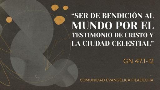 """Gn 47.1-12 - """"Ser de bendición al mundo por el testimonio de Cristo y la ciudad celestial"""" - Serie Génesis No. 102"""