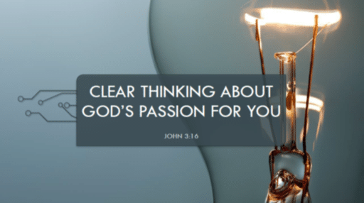 Clear Thinking About God's Passion for You
