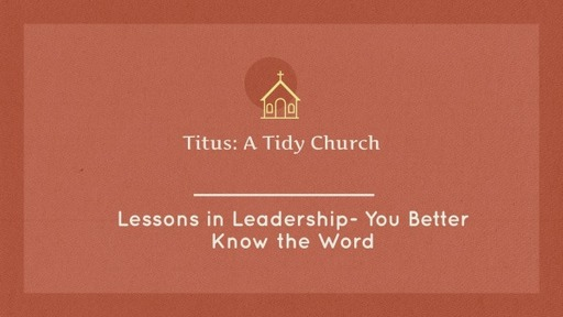 Lessons in Leadership: You Better Know the Word - Titus