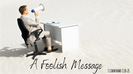A Foolish Message - 1:18-25