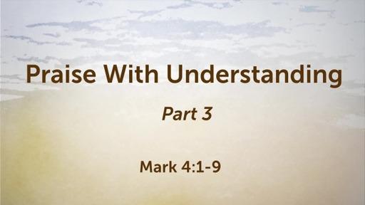 Praise With Understanding Part 3