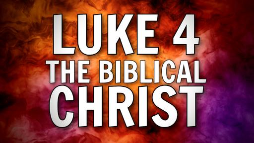 2021-10-03 - Luke 4 - The Biblical Christ