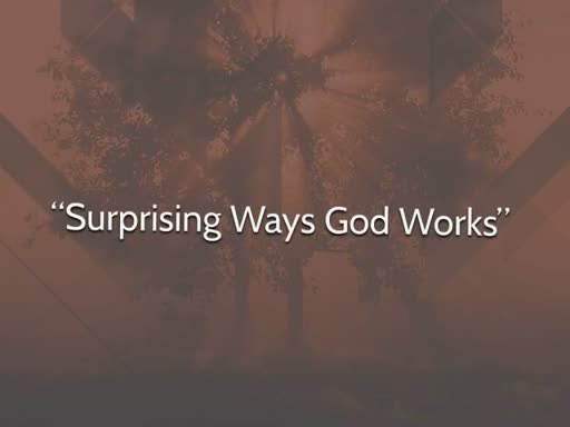 Surprising Ways God Works