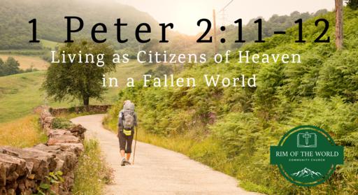 1 Peter 2:11-12   Living as Citizens of Heaven in a Fallen World