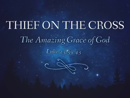 Thief on the Cross - The Amazing Grace of God